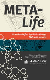 META-LIFE: Biotechnologies, Synthetic Biology, A-Life and the Arts
